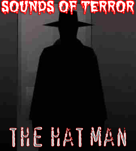 The HAT MAN ... Watch out, he is real! ...